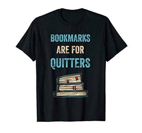 (Bookmarks Are For Quitters Reader Funny Literary Gift TShirt)