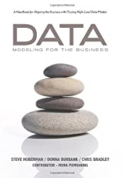 Data Modeling for the Business: A Handbook for Aligning the Business with IT using  High-Level Data Models (Take It with You Guides)