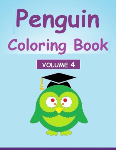 Penguin Coloring Book: Volume 4 Coloring Book of Penguins for hours of fun PDF