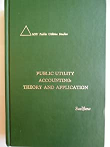 Public Utility Accounting: Theory and Application (MSU public utilities studies) James E. Suelflow