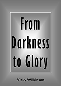 From Darkness to Glory by [Wilkinson, Vicky]