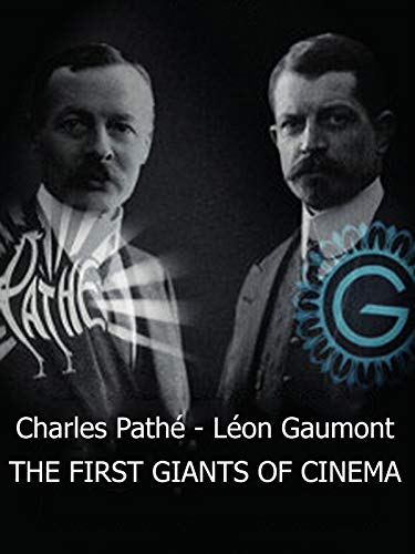 Charles Pathé - Léon Gaumont The First Giants of Cinema (Gaumont Cinema)