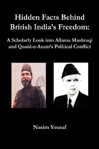 Read Online Hidden Facts Behind British India's Freedom: A Scholarly Look Into Allama Mashraqi and Quaid-E-Azam's Political Conflict ebook