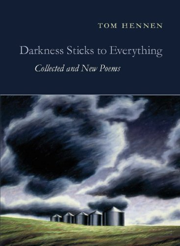 Darkness Sticks to Everything: Collected and New Poems by Copper Canyon Press