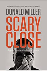 Scary Close: Dropping the Act and Finding True Intimacy by Donald Miller (2015-02-10) Paperback