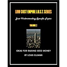 Low Cost Empire J.U.S.T. Series Volume 2: Raising Seed Money (Low Cost Empire Just Series)