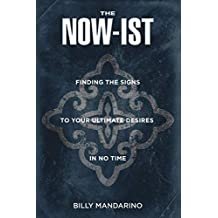 The Now-ist: Finding the Signs to Your Ultimate Desires in No Time
