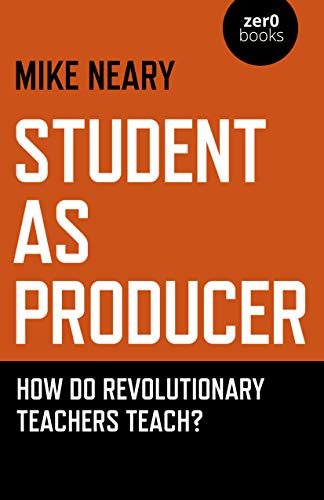 Student as Producer: How do Revolutionary Teachers Teach?