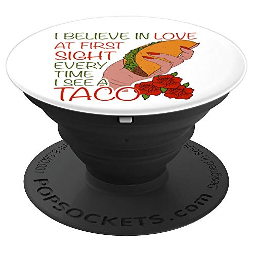 I Believe in Love at First Sight Every Time I See a Taco PopSockets Grip and Stand for Phones and Tablets