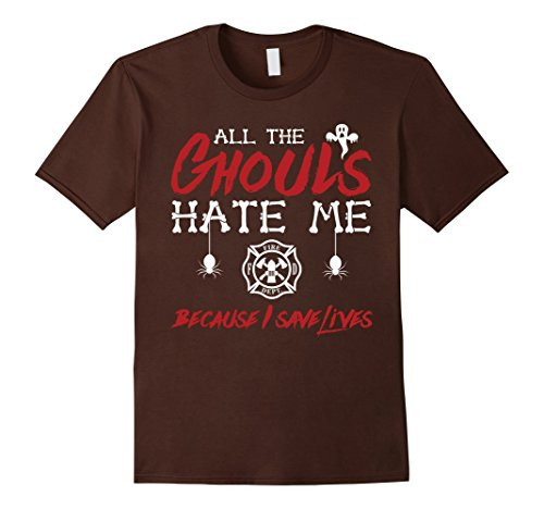 Mens All The Ghouls HATE Me Because I Save Lives Firefighter Tees Small Brown