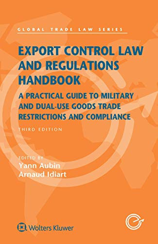 Export Control Law and Regulations Handbook: A Practical Guide to Military and Dual-Use Goods Trade Restrictions and Compliance (Global Trade Law Series) por Yann Aubin,Arnaud Idiart