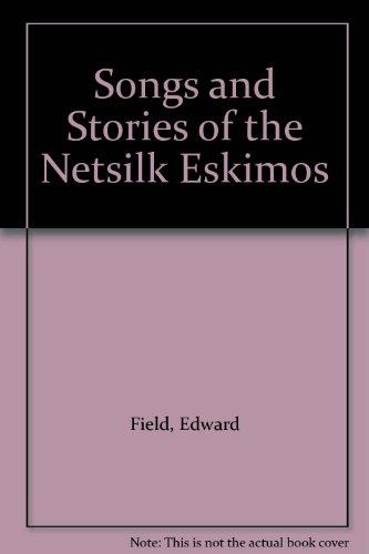 Songs and Stories of the Netsilk Eskimos
