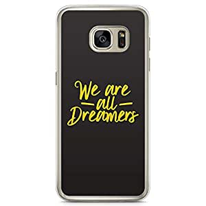 Samsung Galaxy S7 Transparent Edge Phone Case Dreamers Phone Case Typography Dark Samsung S7 Cover with Transparent Frame