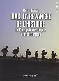 Irak, la revanche de l'histoire : De l'occupation étrangère à l'Etat islamique par Myriam Benraad