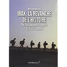 Irak, la revanche de l'histoire: De l'occupation étrangère à l'État islamique