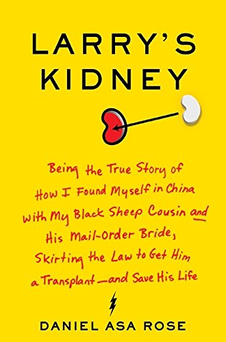 Larry's Kidney: Being the True Story of How I Found Myself in China with My Black Sheep Cousin and His Mail-Order Bride,