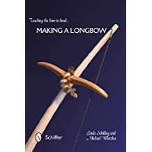 Teaching the Bow to Bend... Making a Longbow