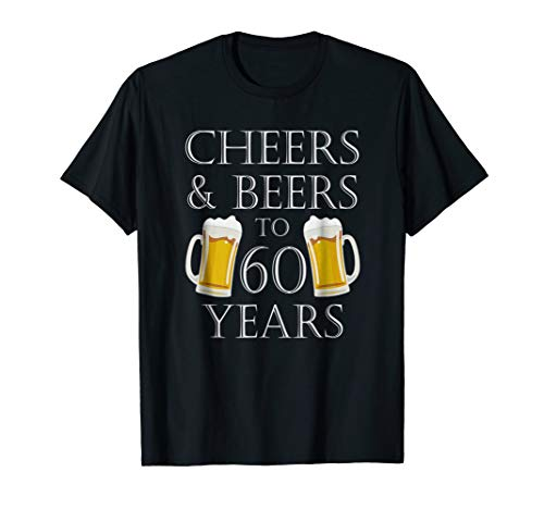 Cheers and Beers to 60 Years TShirt  60th Birthday Gift