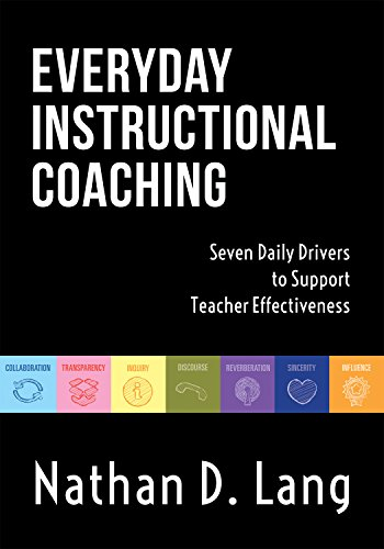 Everyday Instructional Coaching: Seven Daily Drivers to Support Teacher  Effectiveness (Instructional Leadership and Coaching Strategies for Teacher