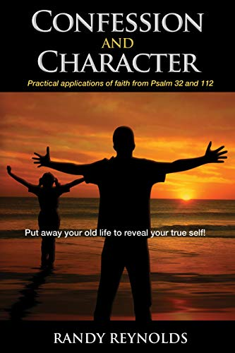 Confession and Character: Practical applications of faith from Psalm 32 and 112 (112 32)