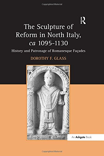 The Sculpture of Reform in North Italy, ca 1095-1130: History and Patronage of Romanesque Façades ebook