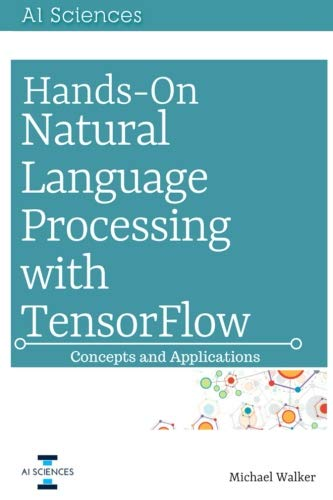 Hands On Natural Language Processing with TensorFlow: Concepts and Applications by CreateSpace Independent Publishing Platform