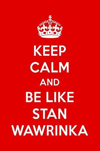 Keep Calm And Be Like Stan Wawrinka  Stan Wawrinka Designer Notebook
