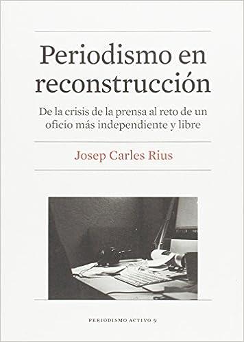 PERIODISMO EN RECONSTRUCCION (Periodismo Activo): Amazon.es: JOSEP CARLES RIUS BARO: Libros