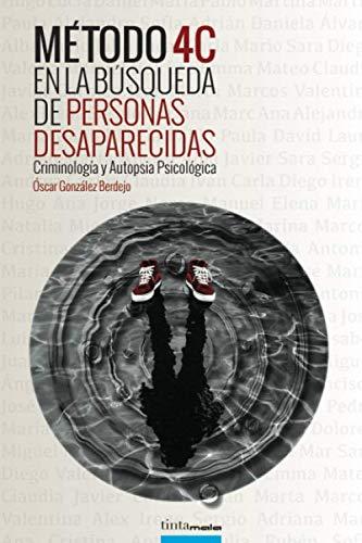 Método 4C en la búsqueda de personas desaparecidas: Criminología y Autopsia psicológica por González Berdejo, Óscar