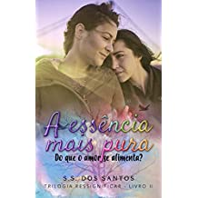 A Essência Mais Pura: Do que o amor se alimenta? (Trilogia Ressignificar Livro 2) (Portuguese Edition)