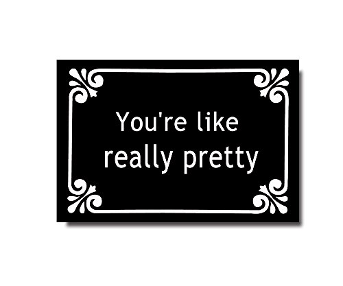 You're Like Really Pretty Welcome Door Mat-Funny Saying & -