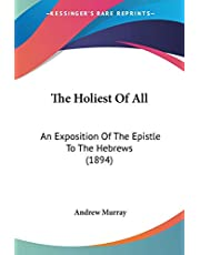 The Holiest Of All: An Exposition Of The Epistle To The Hebrews (1894)