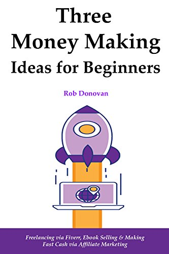 3  Money Making Ideas for Beginners: Freelancing via Fiverr, Ebook Selling & Making Fast Cash via Affiliate Marketing (Making Money On Twitter compare prices)