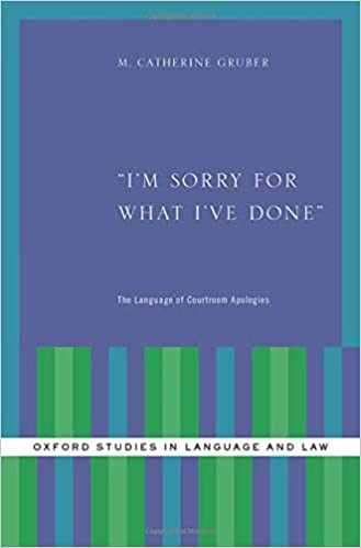 9eee2d97a73 I m Sorry for What I ve Done  The Language of Courtroom Apologies (Oxford  Studies in Language and Law) 1st Edition