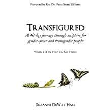 Transfigured: A 40-day journey through scripture for gender-queer and transgender people (Where True Love Is Book 2)