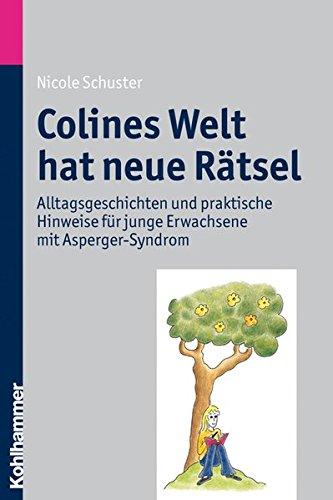 Colines Welt hat neue Rätsel: Alltagsgeschichten und praktische Hinweise für junge Erwachsene mit Asperger-Syndrom