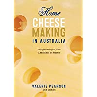 Home Cheese Making in Australia 2/e: Simple Recipes You Can Make at Home