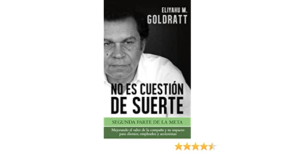 Amazon.com: No es Cuestión de Suerte (Goldratt Collection nº 2) (Spanish Edition) eBook: Eliyahu M. Goldratt: Kindle Store