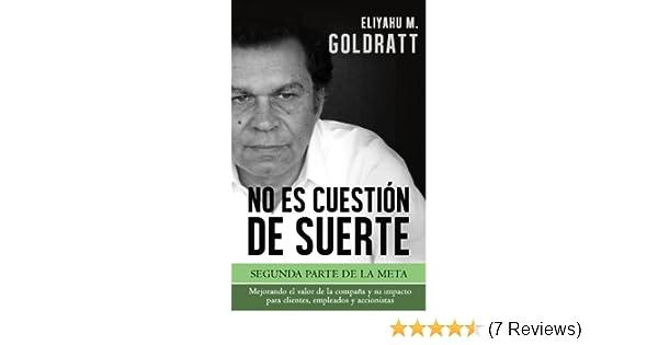 No es Cuestión de Suerte (Goldratt Collection nº 2) (Spanish Edition) See more