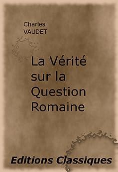 La Vérité sur la Question Romaine (French Edition) by [Vaudet , Charles ]