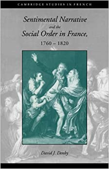 Book Sentimental Narrative and the Social Order in France, 1760-1820 (Cambridge Studies in French)