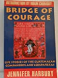 Bridge of Courage : Life Stories of the Guatemalan Companeros and Companeras, Harbury, Jennifer, 1567510167