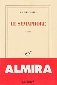 Le sémaphore par Jacques Almira