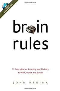 Brain Rules: 12 Principles for Surviving and Thriving at Work, Home, and School (Book & DVD) by Medina, John (unknown Edition) [Hardcover(2008)]