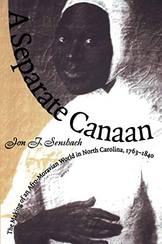 A Separate Canaan: The Making of an Afro-Moravian World in North Carolina, 1763-1840 (Published by the Omohundro Institu