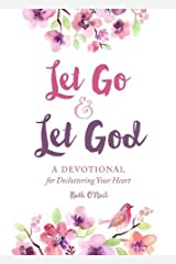 Let Go and Let God: A Devotional for Decluttering Your Heart Hardcover