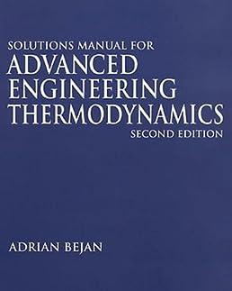 solutions manual for advanced engineering thermodynamics 2e a rh amazon com Professor Adrian Bejan Adrian Bejan Constructal Law