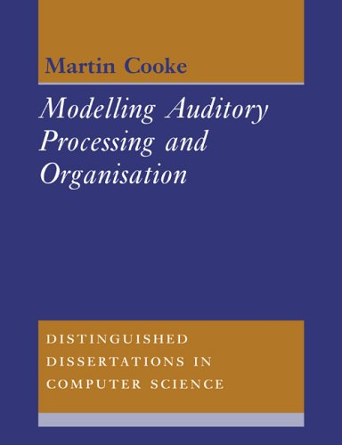 Modelling Auditory Processing and Organisation (Distinguished Dissertations in Computer Science)