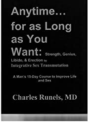 Anytime...for as Long as You Want: Strength, Genius, Libido & Erection by Integrative Sex Transmutation