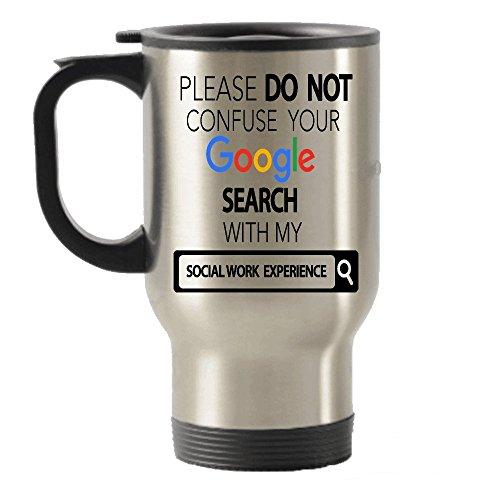 Please Don 't confundir búsqueda de Google con experiencia Social Worker Acero Inoxidable Viajes Taza de vasos aislada